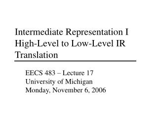 Intermediate Representation I High-Level to Low-Level IR Translation