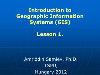 Introduction to  Geographic Information Systems (GIS) Lesson 1.