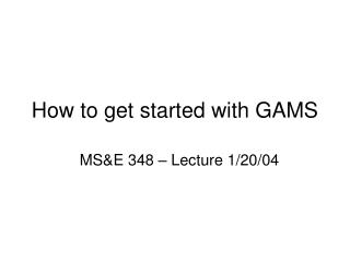 How to get started with GAMS