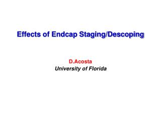 Effects of Endcap Staging/Descoping