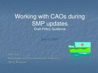 Working with CAOs during SMP updates Draft Policy Guidance July 19, 2007