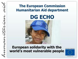 The European Commission Humanitarian Aid department DG ECHO