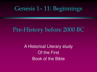 Genesis  1– 11: Beginnings Pre-History before 2000 BC