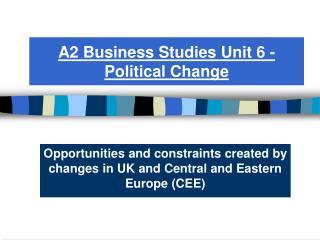 A2 Business Studies Unit 6 -   Political Change
