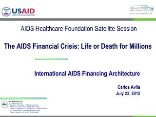 International AIDS Financing Architecture Carlos  Avila July  23, 2012