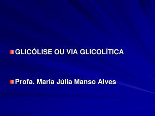 GLICÓLISE OU VIA GLICOLÍTICA Profa. Maria Júlia Manso Alves