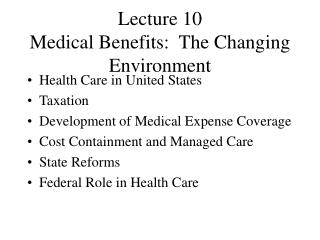 Lecture 10 Medical Benefits:  The Changing Environment