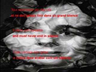 Tout commence par des cris et ne doit jamais finir dans un grand silence