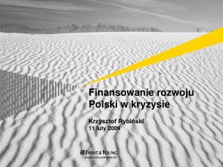 Finansowanie rozwoju Polski w kryzysie Krzysztof Rybiński 11 luty  200 9