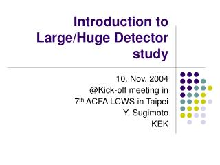 Introduction to Large/Huge Detector  study