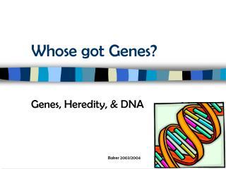Whose got Genes?