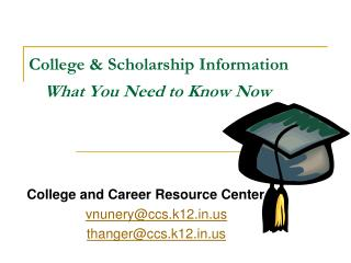 College & Scholarship Information                         	 What You Need to Know Now