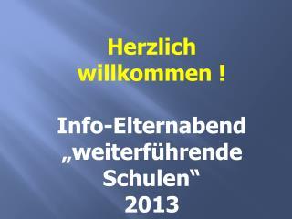 """Herzlich willkommen ! Info-Elternabend """"weiterführende Schulen"""" 2013"""