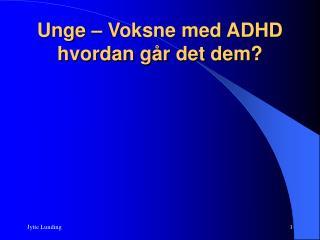 Unge – Voksne med ADHD hvordan går det dem?