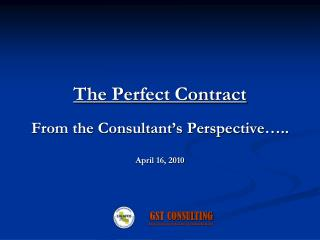 The Perfect Contract From the Consultant's Perspective….. April 16, 2010