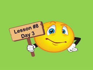 Lesson #8 Day 3