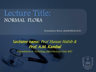 Lecturer name:  Prof  Hanan Habib  &  Prof. A.M. Kambal