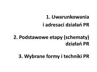 1. Uwarunkowania  i adresaci działań PR 2. Podstawowe etapy (schematy) działań PR