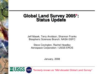 Global Land Survey 2005 * : Status Update