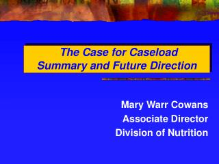 The Case for Caseload  Summary and Future Direction