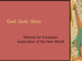 God, Gold, Glory