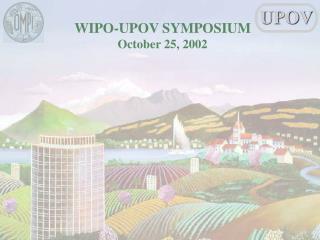 WIPO-UPOV SYMPOSIUM October 25, 2002