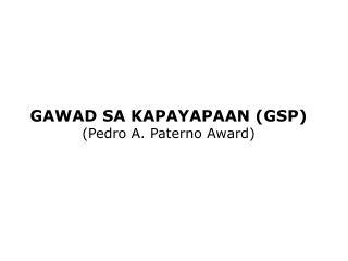 GAWAD SA KAPAYAPAAN (GSP) (Pedro A. Paterno Award)