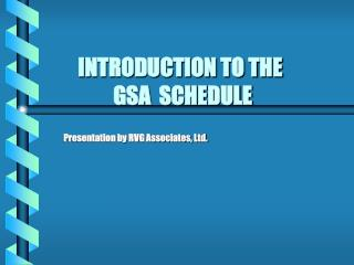 INTRODUCTION TO THE  		   GSA  SCHEDULE