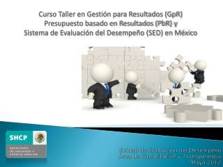 Unidad de Evaluación del Desempeño  Área de Capacitación y Transparencia Mayo 2012