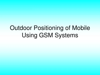Outdoor Positioning of Mobile Using GSM Systems