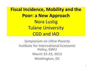 Fiscal Incidence, Mobility and the Poor: a New Approach Nora Lustig Tulane University CGD and IAD