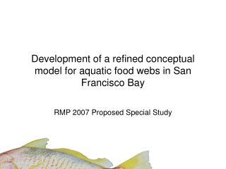 Development of a refined conceptual model for aquatic food webs in San Francisco Bay
