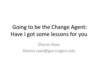 Going to be the Change Agent: Have I got some lessons for you