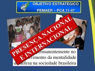 Integrar-se permanentemente no desenvolvimento da mentalidade de defesa na sociedade brasileira