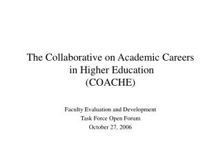 The Collaborative on Academic Careers  in Higher Education  (COACHE)