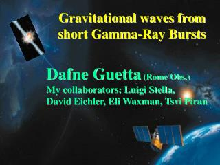 Gravitational waves from short Gamma-Ray Bursts Dafne Guetta  (Rome Obs.)