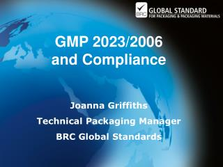 GMP 2023/2006           and Compliance Joanna Griffiths Technical Packaging Manager