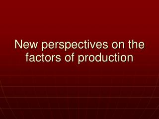 New perspectives on the factors of production
