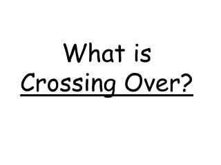 What is  Crossing Over?