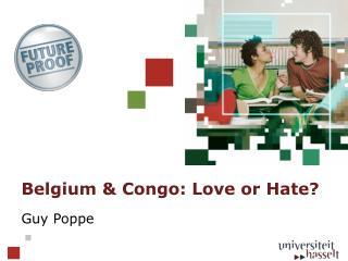 Belgium  & Congo: Love or  Hate ?