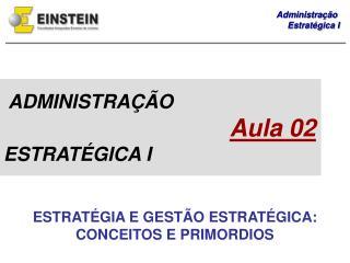 ADMINISTRAÇÃO Aula 02 ESTRATÉGICA I