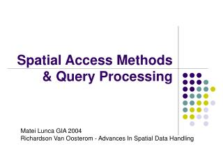 Spatial Access Methods & Query Processing