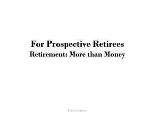 For Prospective Retirees Retirement: More than Money