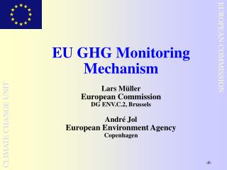 EU GHG Monitoring Mechanism  Lars M ller  European Commission DG ENV.C.2, Brussels  Andr  Jol European Environment Agenc