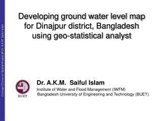 Developing ground water level map for Dinajpur district, Bangladesh using geo-statistical analyst