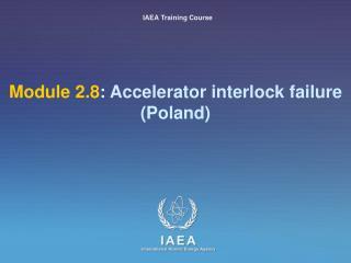 Module 2.8 : Accelerator interlock failure (Poland)