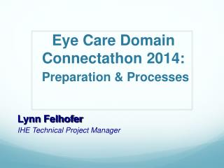 Eye Care Domain Connectathon  2014: Preparation & Processes