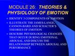 MODULE 26:  THEORIES  PHYSIOLOGY OF EMOTION