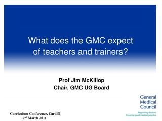 Prof Jim McKillop Chair, GMC UG Board