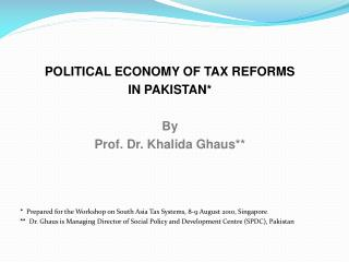 POLITICAL ECONOMY OF TAX REFORMS IN PAKISTAN* By Prof. Dr. Khalida Ghaus**